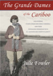 Julie Fowler - Grande Dames of the Cariboo
